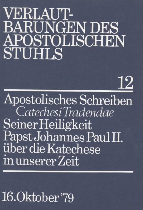 Papst Johannes Paul II.: Apostolisches Schreiben CATECHESI TRADENDAE über die Katechese in unserer Zeit