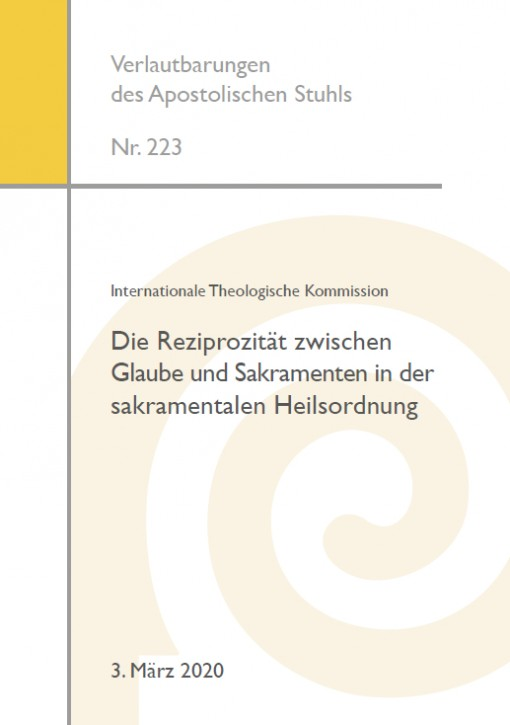 Internationale Theologische Kommission: Die Reziprozität zwischen Glaube und Sakramenten in der sakramentalen Heilsordnung