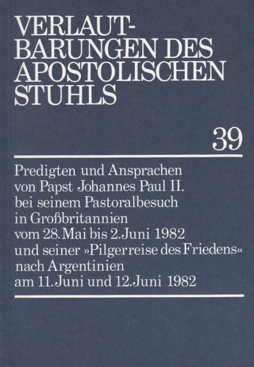 Papst Johannes Paul II.: Predigten und Ansprachen beim Pastoralbesuch in Großbritannien vom 28. Mai bis 2. Juni 1982 und seiner Pilgerreise des Friedens nach Argentinien vom 11. Juni und 12. Juni 1982