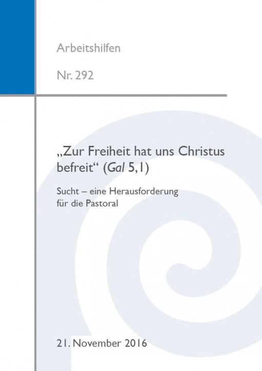 """""""Zur Freiheit hat uns Christus befreit"""" (Gal 5,1). Sucht – Eine Herausforderung für die Pastoral"""