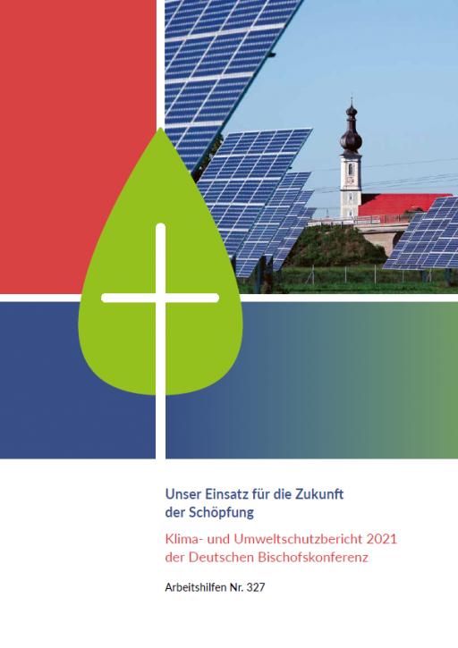 Unser Einsatz für die Zukunft der Schöpfung. Klima- und Umweltschutzbericht 2021 der Deutschen Bischofskonferenz