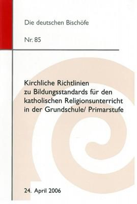 Kirchliche Richtlinien zu Bildungsstandards für den katholischen Religionsunterricht in der Grundschule/Primarstufe