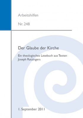 Der Glaube der Kirche – Ein theologisches Lesebuch aus Texten Joseph Ratzingers.