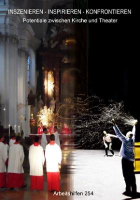 Inszenieren – Inspirieren – Konfrontieren. Potentiale zwischen Kirche und Theater.