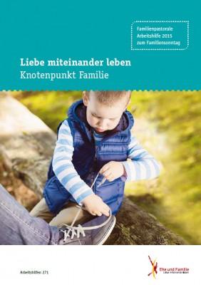 Ehe und Familie – Liebe miteinander leben: Knotenpunkt Familie, Familiensonntag 2015