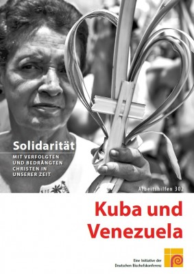 Solidarität mit verfolgten und bedrängten Christen in unserer Zeit. Kuba und Venezuela