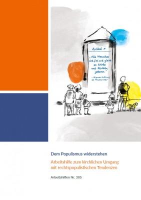 Dem Populismus widerstehen. Arbeitshilfe zum kirchlichen Umgang mit rechtspopulistischen Tendenzen