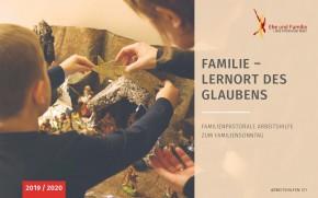 Familie – Lernort des Glaubens. Familienpastorale Arbeitshilfe zum Familiensonntag 2019/2020