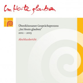 """Überdiözesaner Gesprächsprozess """"Im Heute glauben"""" 2011–2015 – Abschlussbericht"""